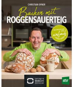 Backen mit Roggensauerteig- Ofners Backschule Band 1